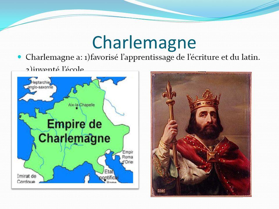 Charlemagne Charlemagne a: 1)favorisé lapprentissage de lécriture et du latin. 2)inventé lécole.