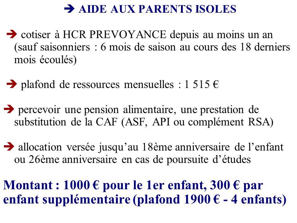 AIDE AUX PARENTS ISOLES cotiser à HCR PREVOYANCE depuis au moins un an (sauf saisonniers : 6 mois de saison au cours des 18 derniers mois écoulés) pla