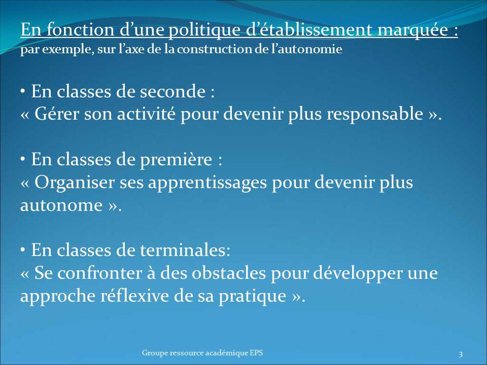 En fonction dune politique détablissement marquée : par exemple, sur laxe de la construction de lautonomie En classes de seconde : « Gérer son activité pour devenir plus responsable ».
