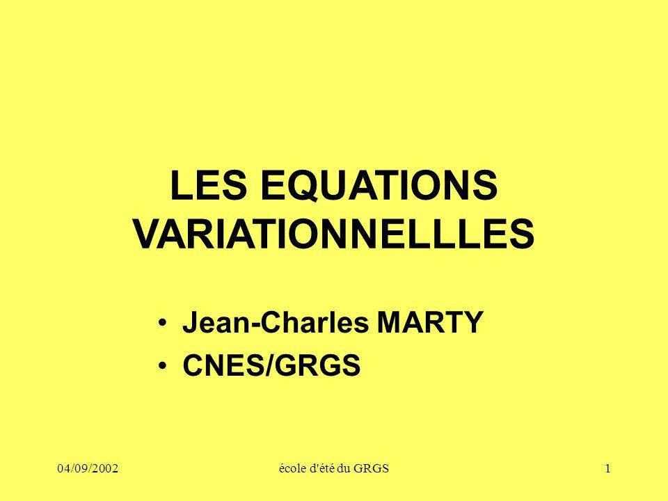 04/09/2002école d'été du GRGS1 LES EQUATIONS VARIATIONNELLLES Jean-Charles MARTY CNES/GRGS