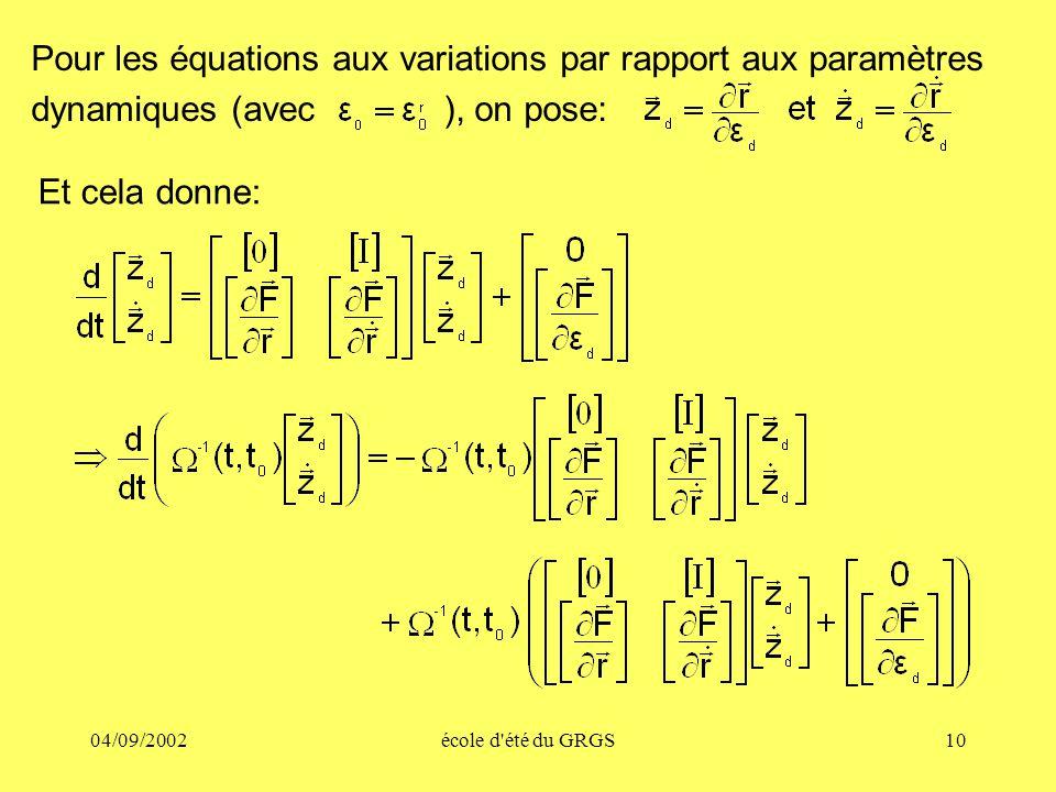 04/09/2002école d'été du GRGS10 Pour les équations aux variations par rapport aux paramètres dynamiques (avec ), on pose: Et cela donne: