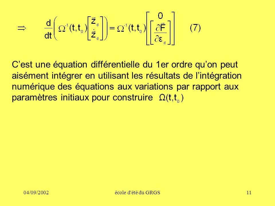 04/09/2002école d été du GRGS11 Cest une équation différentielle du 1er ordre quon peut aisément intégrer en utilisant les résultats de lintégration numérique des équations aux variations par rapport aux paramètres initiaux pour construire