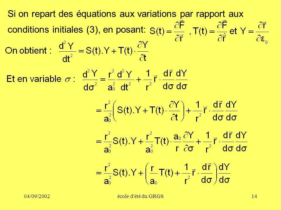 04/09/2002école d été du GRGS14 Si on repart des équations aux variations par rapport aux conditions initiales (3), en posant: