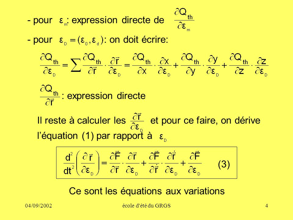 04/09/2002école d été du GRGS4 - pour : expression directe de - pour : on doit écrire: : expression directe Il reste à calculer les et pour ce faire, on dérive léquation (1) par rapport à (3) Ce sont les équations aux variations