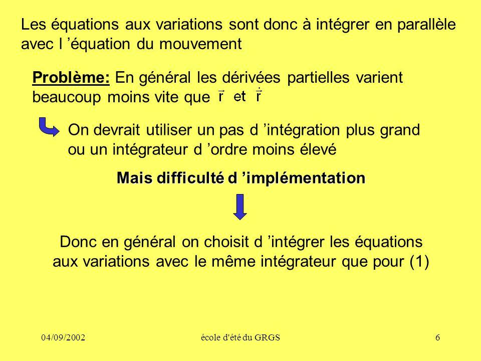 04/09/2002école d'été du GRGS6 Les équations aux variations sont donc à intégrer en parallèle avec l équation du mouvement Problème: En général les dé