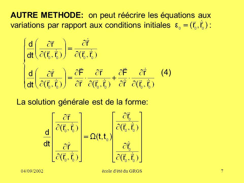 04/09/2002école d été du GRGS7 AUTRE METHODE: on peut réécrire les équations aux variations par rapport aux conditions initiales : (4) La solution générale est de la forme:
