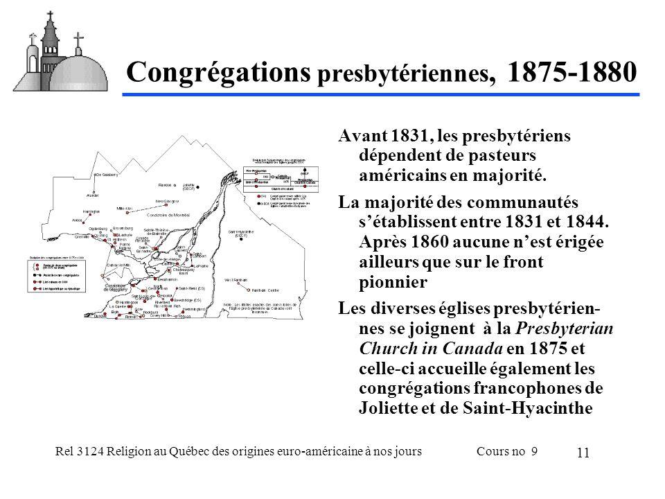 Rel 3124 Religion au Québec des origines euro-américaine à nos joursCours no 9 11 Congrégations presbytériennes, 1875-1880 Avant 1831, les presbytériens dépendent de pasteurs américains en majorité.