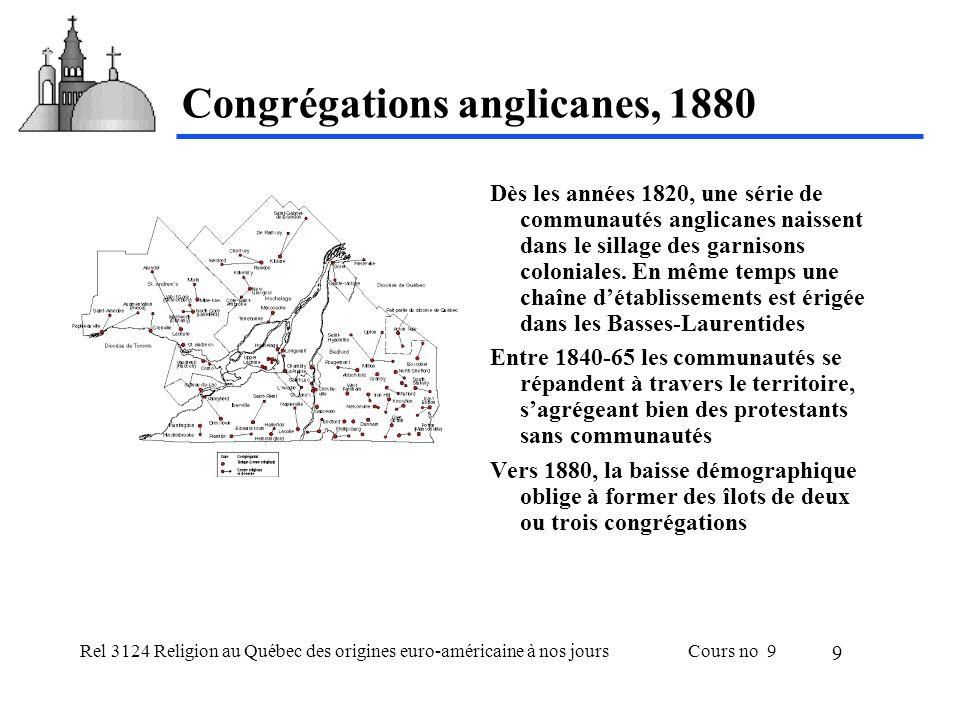 Rel 3124 Religion au Québec des origines euro-américaine à nos joursCours no 9 10 Congrégations méthodistes, 1874-1880 1806 : Méthodist Episcopal Church à Dunham (américaine) La British Wesleyan Conference domine entre 1813 et 1834 Croissance phnoménale entre 1831 et 1861 par immigration, mais surtout par prosélytisme.