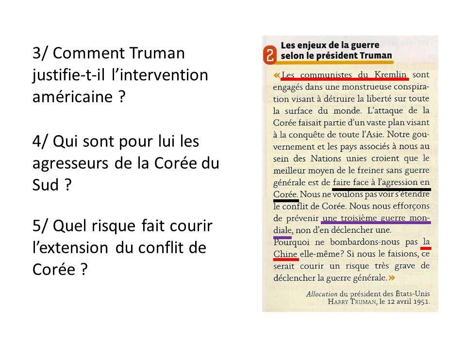 3/ Comment Truman justifie-t-il lintervention américaine ? 4/ Qui sont pour lui les agresseurs de la Corée du Sud ? 5/ Quel risque fait courir lextens