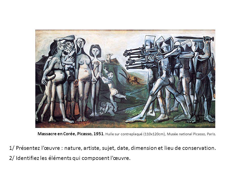 Massacre en Corée, Picasso, 1951. Huile sur contreplaqué (110x120cm), Musée national Picasso, Paris. 1/ Présentez lœuvre : nature, artiste, sujet, dat