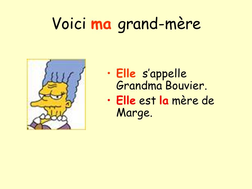 Voici ma grand-mère Elle sappelle Grandma Bouvier. Elle est la mère de Marge.