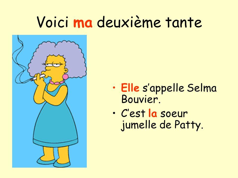 Voici ma deuxième tante Elle sappelle Selma Bouvier. Cest la soeur jumelle de Patty.