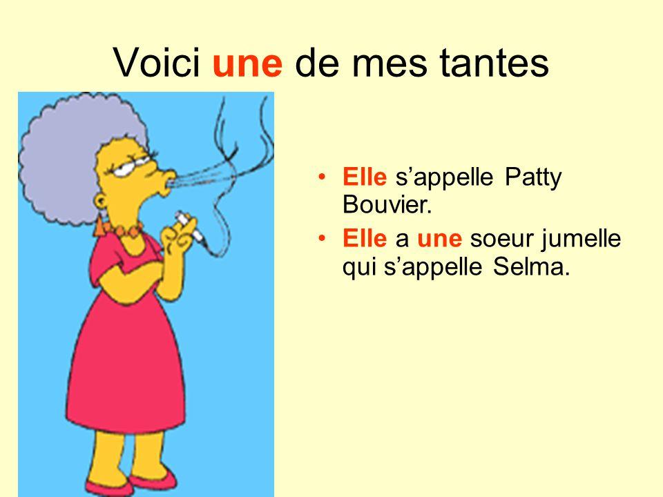Voici une de mes tantes Elle sappelle Patty Bouvier. Elle a une soeur jumelle qui sappelle Selma.