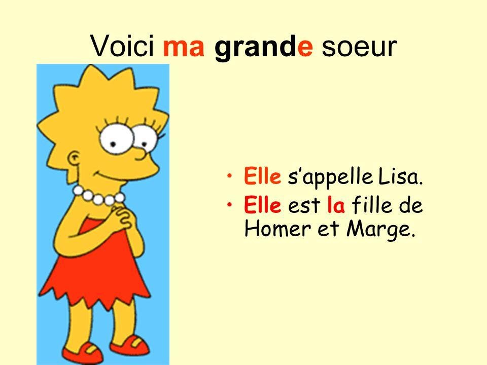 Voici ma grande soeur Elle sappelle Lisa. Elle est la fille de Homer et Marge.