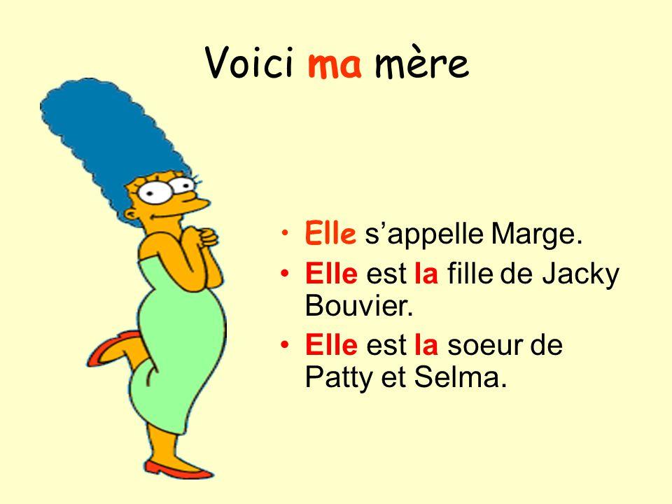 Voici ma mère Elle sappelle Marge. Elle est la fille de Jacky Bouvier. Elle est la soeur de Patty et Selma.