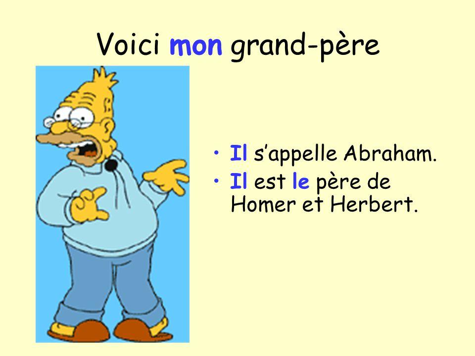 Voici mon grand-père Il sappelle Abraham. Il est le père de Homer et Herbert.