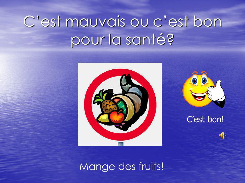 Cest mauvais ou cest bon pour la santé? Mange des fruits! Cest bon!