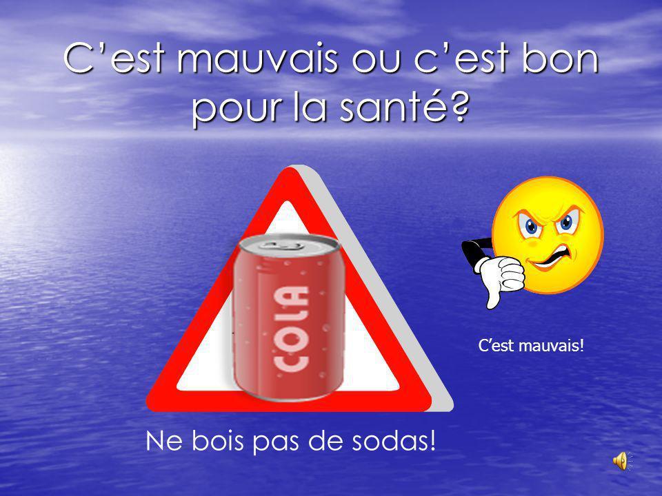 Cest mauvais ou cest bon pour la santé? Ne bois pas de sodas! Cest mauvais!