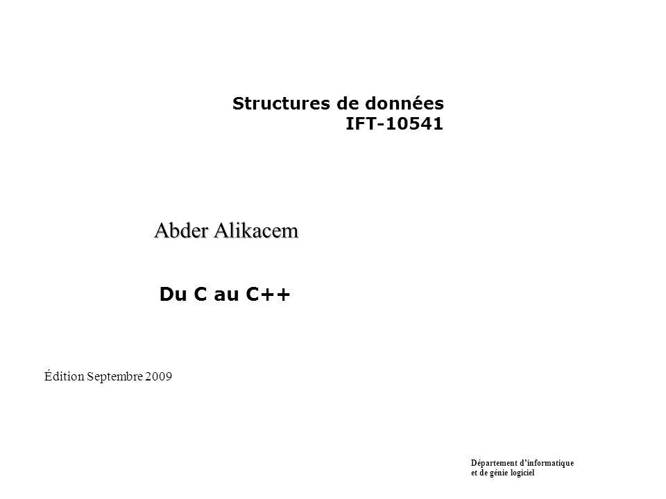 Structures de données IFT-10541 Abder Alikacem Du C au C++ Département dinformatique et de génie logiciel Édition Septembre 2009