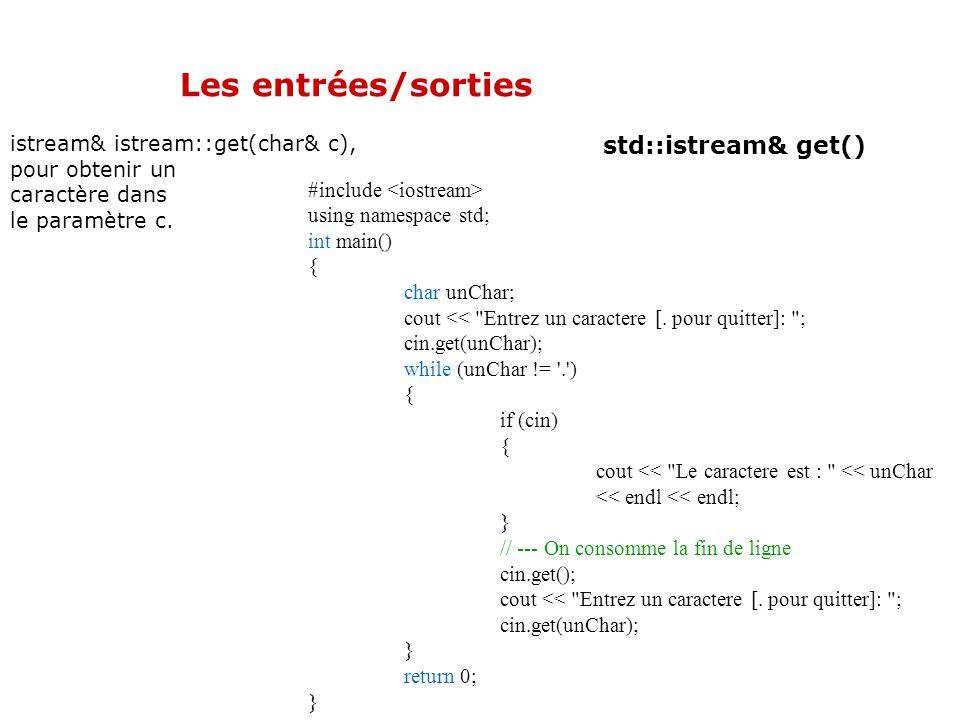 Les entrées/sorties int istream:: get(), pour obtenir le code ASCII d'un caractère. std::istream& get() cout <<