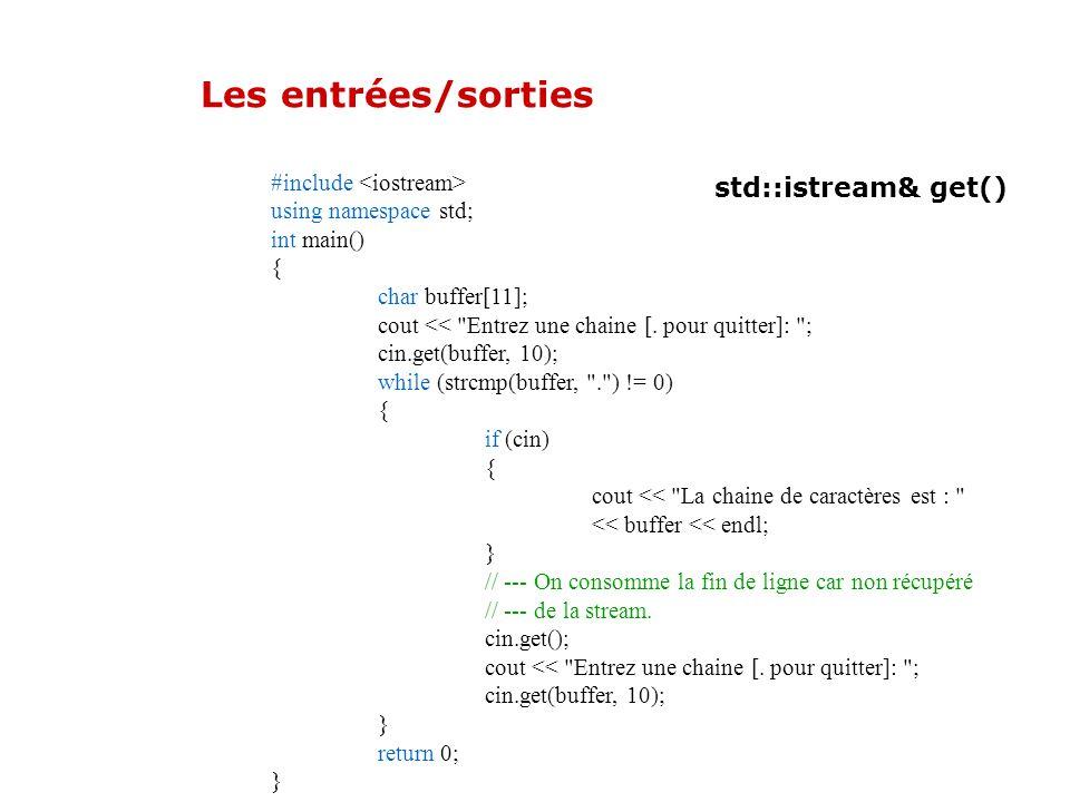 Les entrées/sorties std::istream& get() istream& istream::get(char* strP, int dim, char delim = '\n'), pour obtenir une chaîne de caractères d'une dim