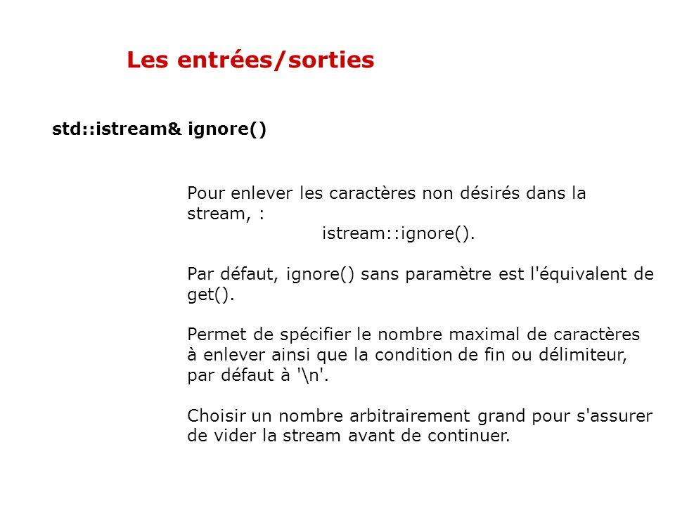 Les entrées/sorties std::istream& get() Résultat: Entrez une chaîne [. pour quitter] : Jean-Luc La chaîne de caractères est : Jean-Luc Entrez une chaî