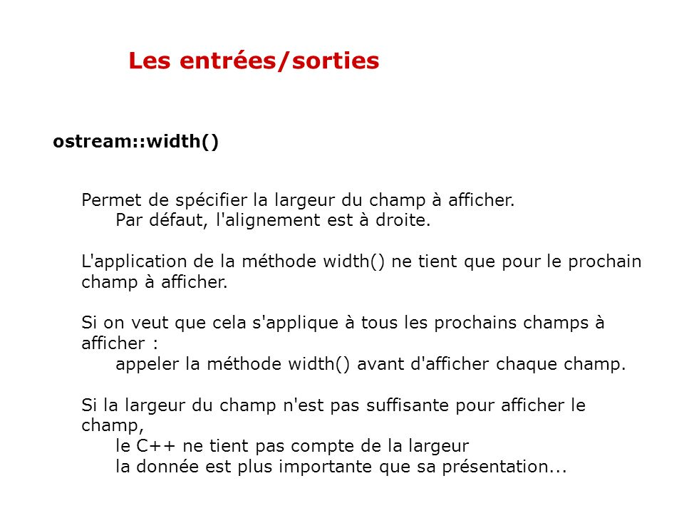 Les entrées/sorties std::istream& getline() Résultat: Entrez une chaîne [. pour quitter] : Voici une longue phrase sur une ligne... La chaîne de carac