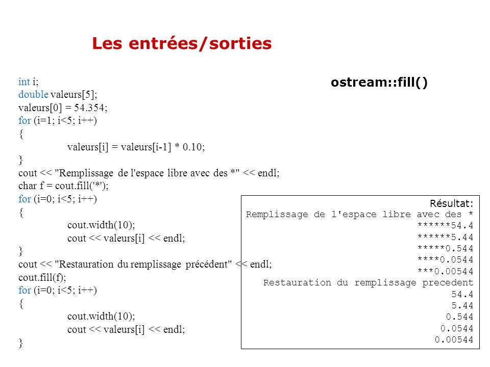 Les entrées/sorties ostream:: fill() Permet de spécifier le caractère de remplissage qui peut être ajouté dans les champs affichés. Par défaut : un es