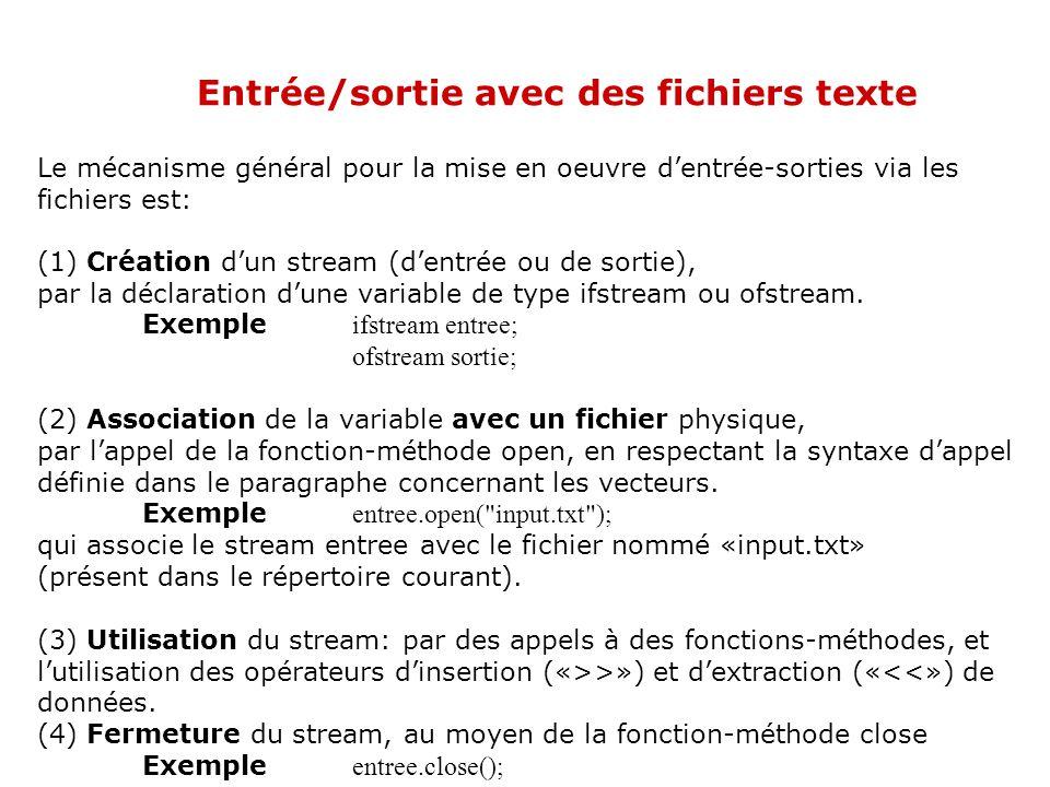 Entrée/sortie avec des fichiers texte Pour pouvoir utiliser les streams liés aux fichiers, il faut importer, en début de programme, les prototypes et