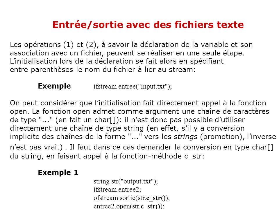 Entrée/sortie avec des fichiers texte Le mécanisme général pour la mise en oeuvre dentrée-sorties via les fichiers est: (1) Création dun stream (dentr
