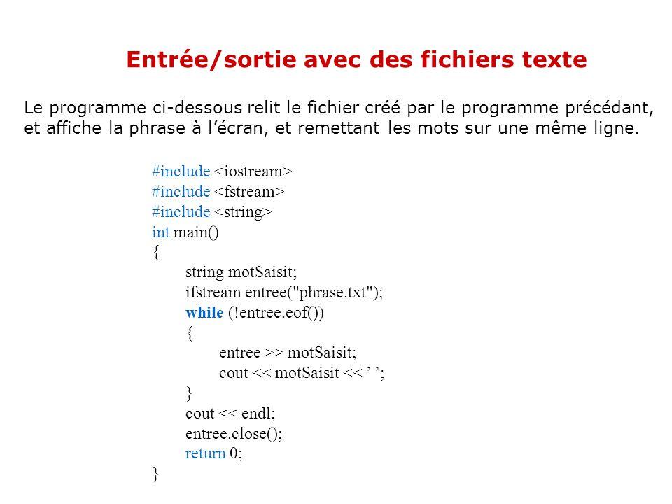 Entrée/sortie avec des fichiers texte Le programme ci-dessous saisit une phrase via lentrée standard (clavier), et lécrit (un mot par ligne) dans un f