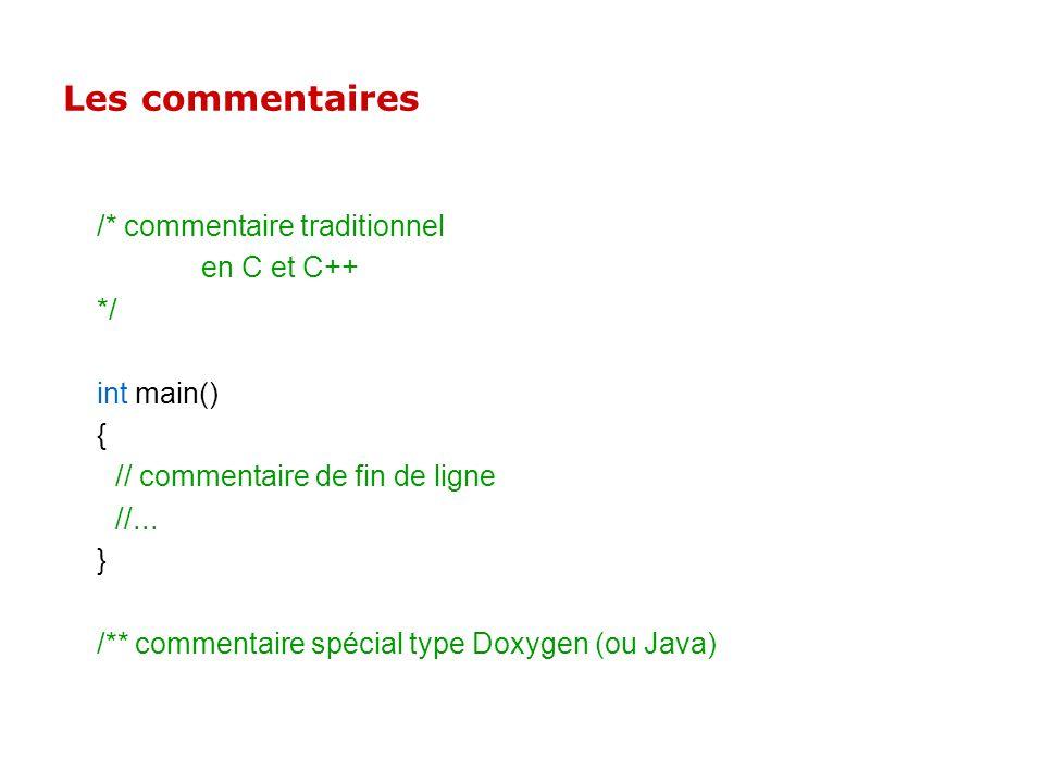 Les commentaires /* commentaire traditionnel en C et C++ */ int main() { // commentaire de fin de ligne //...