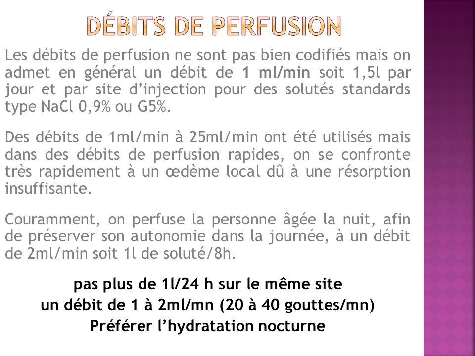 Les débits de perfusion ne sont pas bien codifiés mais on admet en général un débit de 1 ml/min soit 1,5l par jour et par site dinjection pour des solutés standards type NaCl 0,9% ou G5%.