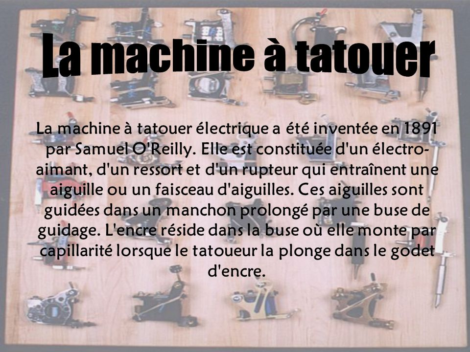 La machine à tatouer électrique a été inventée en 1891 par Samuel O'Reilly. Elle est constituée d'un électro- aimant, d'un ressort et d'un rupteur qui
