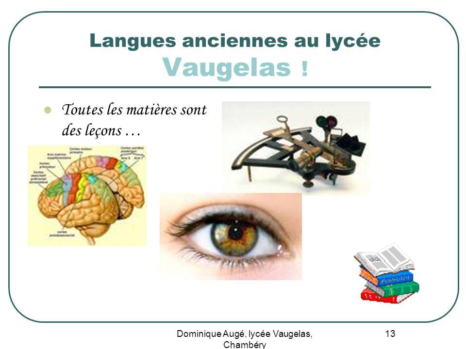 Dominique Augé, lycée Vaugelas, Chambéry 13 Langues anciennes au lycée Vaugelas ! Toutes les matières sont des leçons …