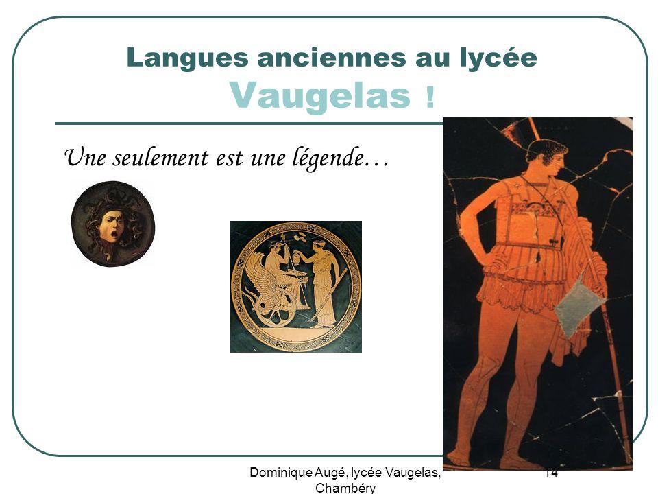 Dominique Augé, lycée Vaugelas, Chambéry 14 Langues anciennes au lycée Vaugelas ! Une seulement est une légende…