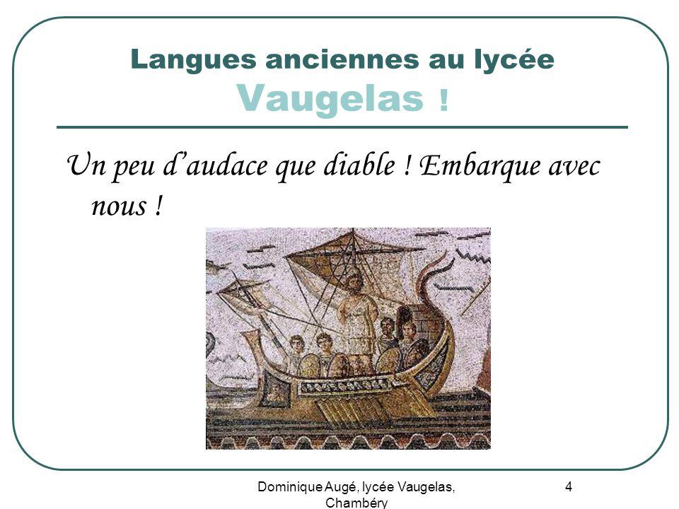 Dominique Augé, lycée Vaugelas, Chambéry 4 Langues anciennes au lycée Vaugelas ! Un peu daudace que diable ! Embarque avec nous !