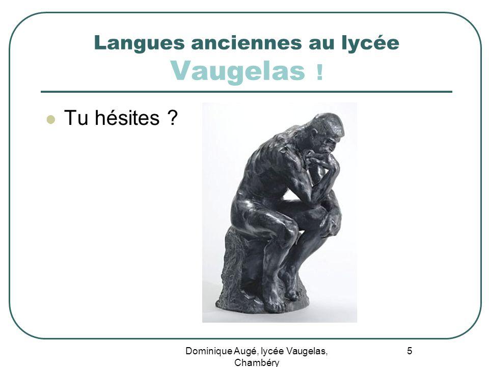 Dominique Augé, lycée Vaugelas, Chambéry 5 Langues anciennes au lycée Vaugelas ! Tu hésites ?