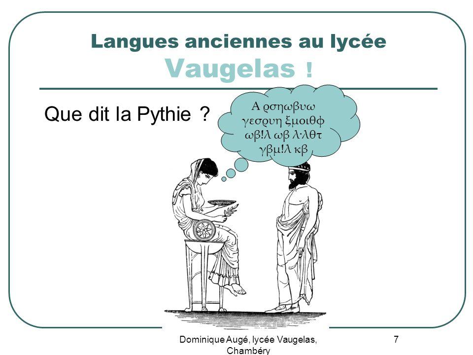 Dominique Augé, lycée Vaugelas, Chambéry 7 Langues anciennes au lycée Vaugelas ! Que dit la Pythie ? Α ρσηωβυω γεσρυη ξμοιθφ ωβ!λ ωβ λ·λθτ γβμ!λ κβ