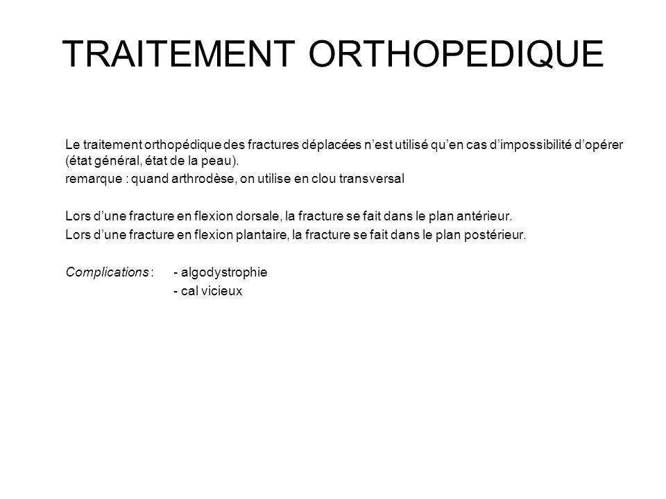 TRAITEMENT ORTHOPEDIQUE Le traitement orthopédique des fractures déplacées nest utilisé quen cas dimpossibilité dopérer (état général, état de la peau).