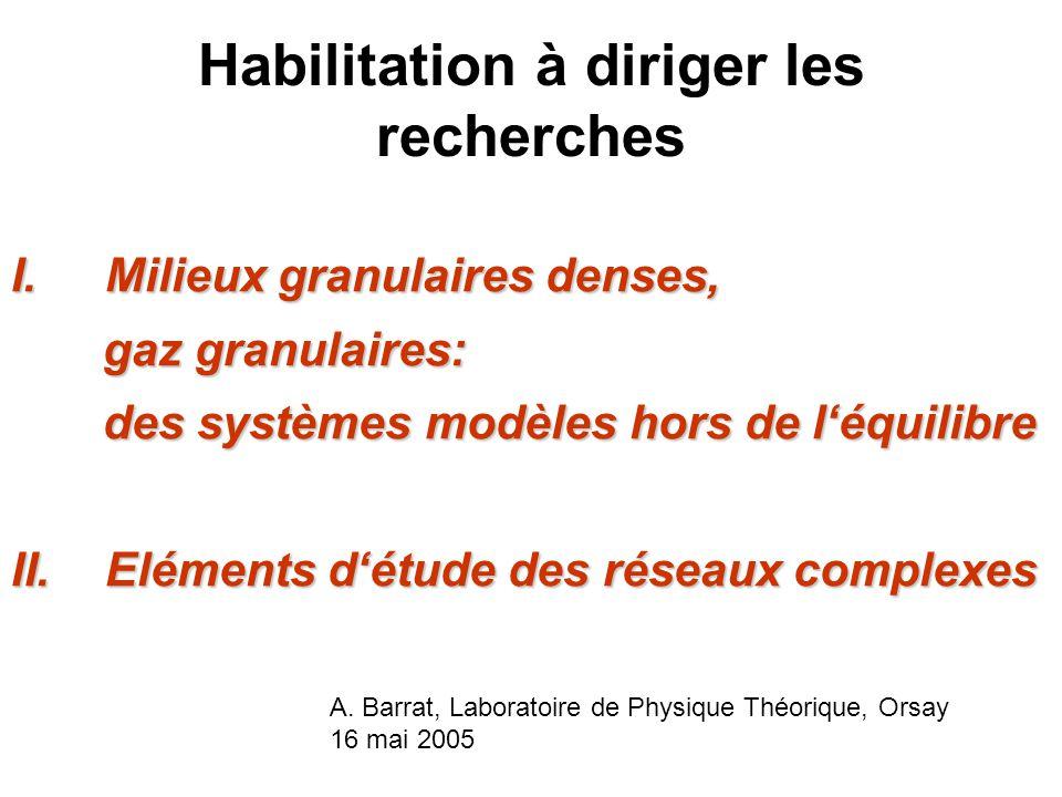 Habilitation à diriger les recherches I.Milieux granulaires denses, gaz granulaires: gaz granulaires: des systèmes modèles hors de léquilibre des syst
