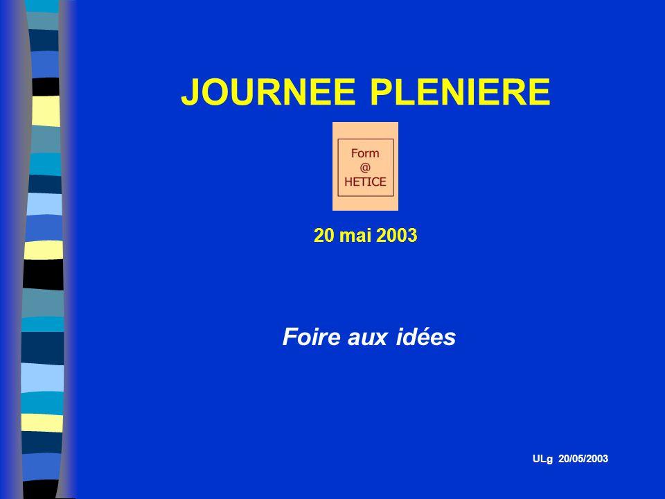 Foire aux idées JOURNEE PLENIERE 20 mai 2003 ULg 20/05/2003