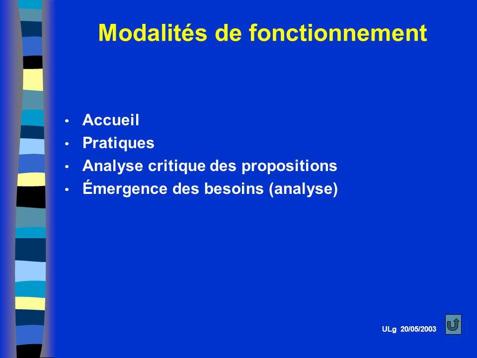 Accueil Pratiques Analyse critique des propositions Émergence des besoins (analyse) Modalités de fonctionnement ULg 20/05/2003