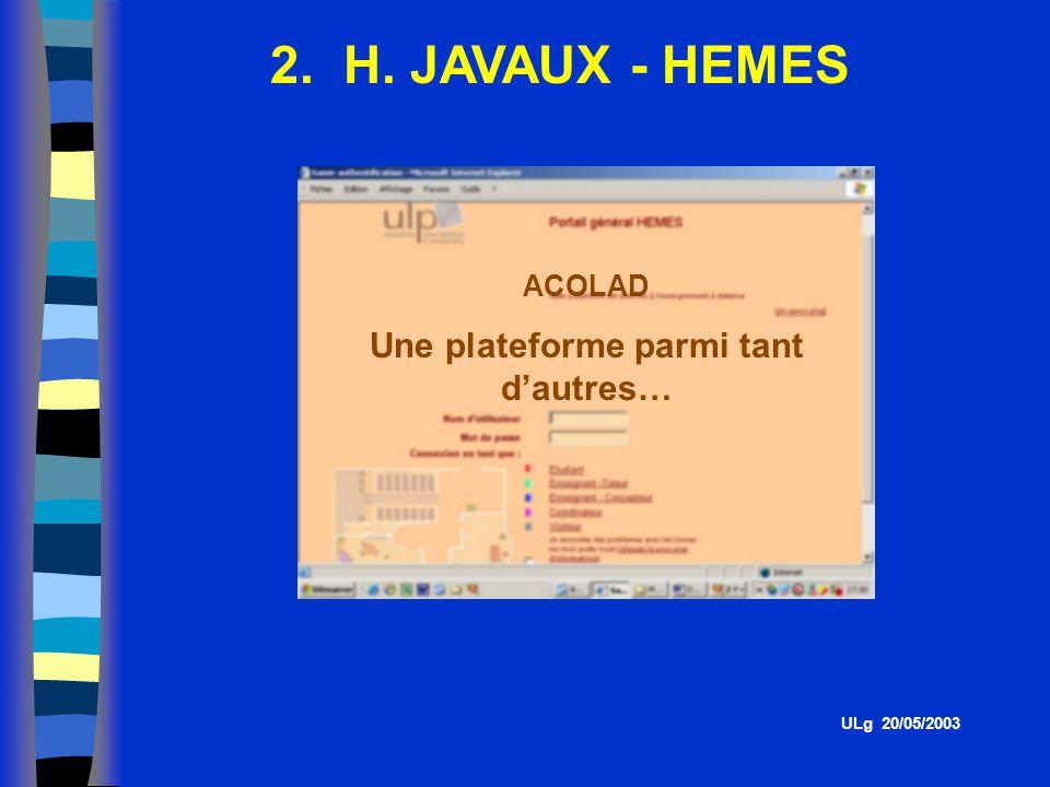 2. H. JAVAUX - HEMES ULg 20/05/2003 ACOLAD Une plateforme parmi tant dautres…