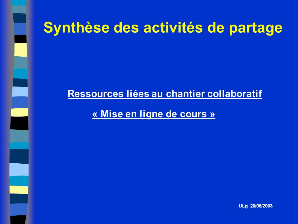 Introduction 1.Objectifs – organisation des rencontres 2.Partage dexpériences 3.Questionnement et perspectives ULg 20/05/2003