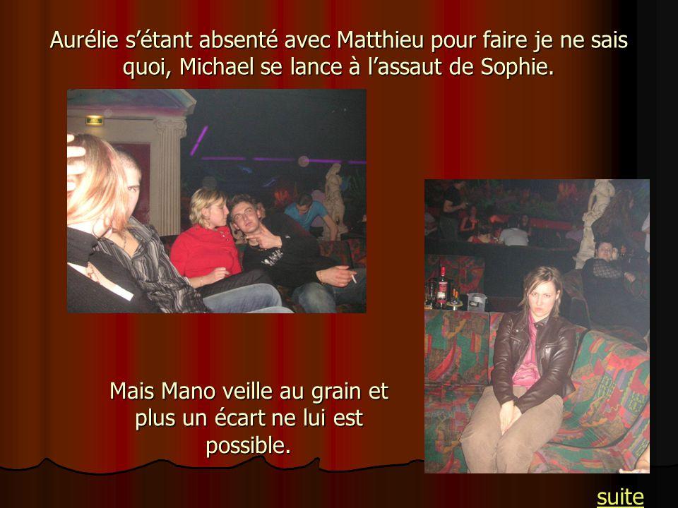 Aurélie sétant absenté avec Matthieu pour faire je ne sais quoi, Michael se lance à lassaut de Sophie. Mais Mano veille au grain et plus un écart ne l