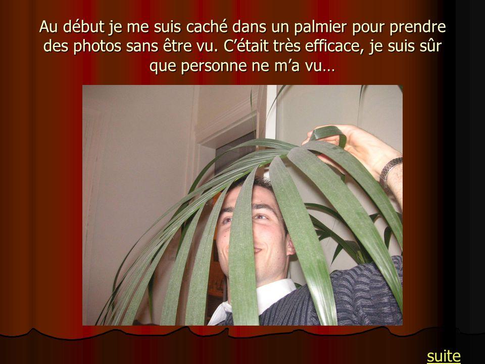 Au début je me suis caché dans un palmier pour prendre des photos sans être vu. Cétait très efficace, je suis sûr que personne ne ma vu… suite
