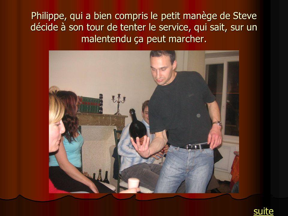 Philippe, qui a bien compris le petit manège de Steve décide à son tour de tenter le service, qui sait, sur un malentendu ça peut marcher. suite