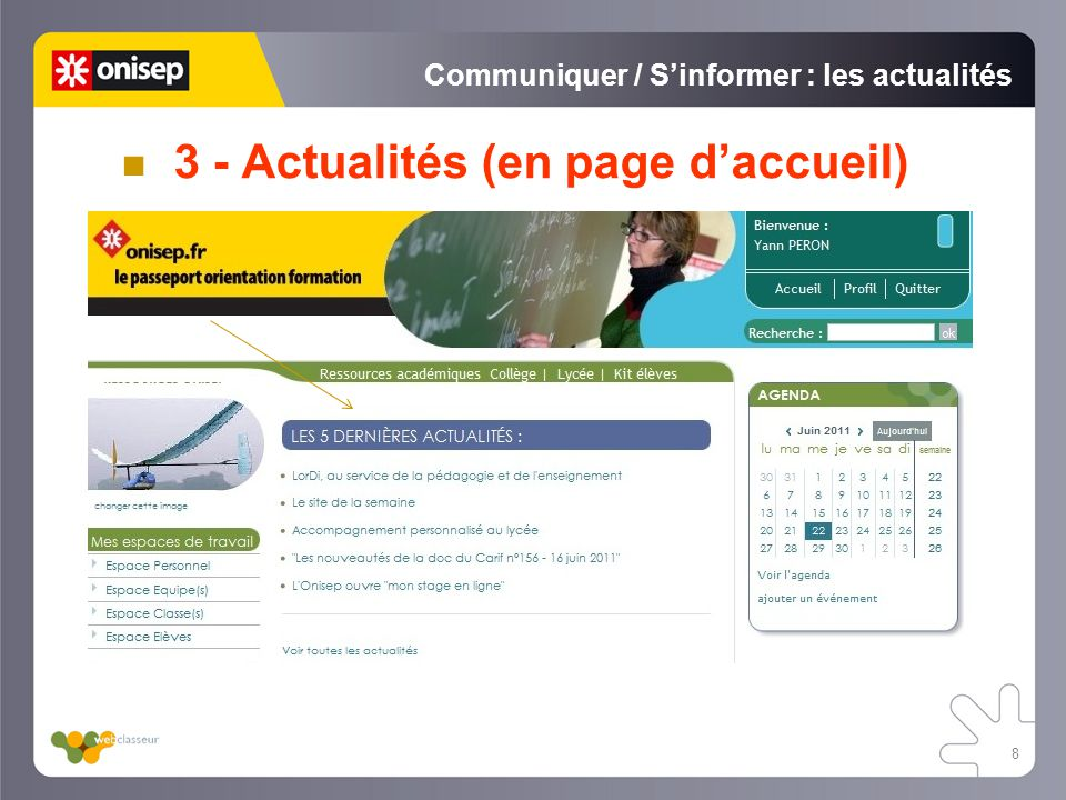 9 Communiquer / Sinformer : les actualités Deux provenances Les actualités académiques Vos actualités à destination de votre classe