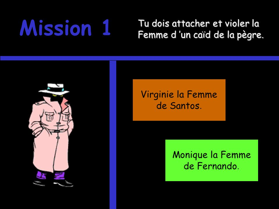 Mission 1 Tu dois attacher et violer la Femme d un caïd de la pègre.